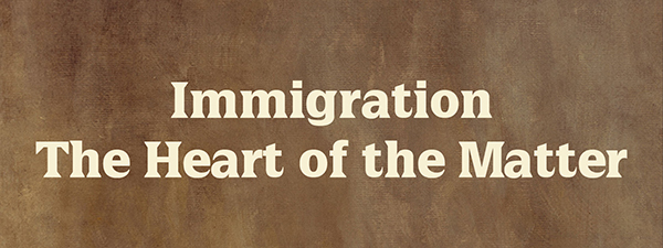 Immigration - The Heart of the Matter