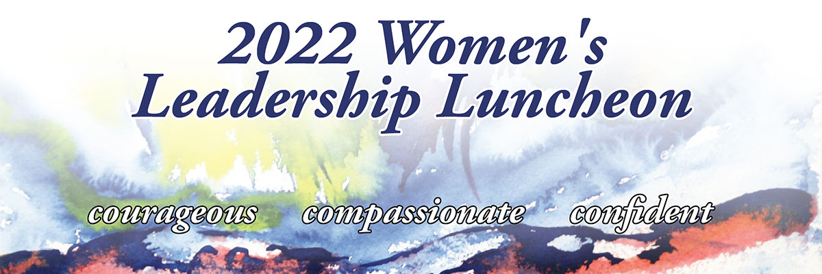 The 2022 Women's Leadership Luncheons will feature women who demonstrates leadership, compassion and committment to their community.