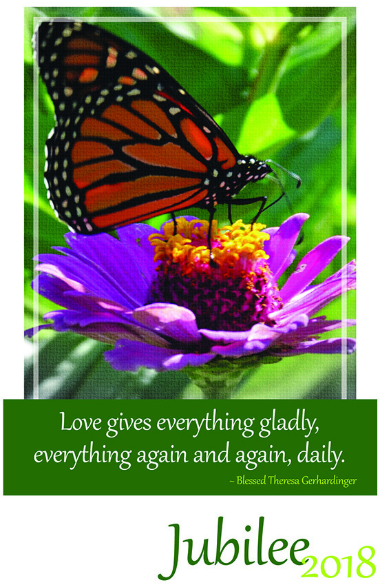 Jubilee 2018 - Love gives everything gladly, everything again and again, daily. ~Blessed Theresa Gerhardinger