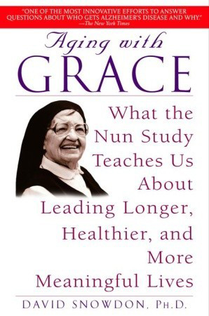 Book cover: Aging with Grace: What the Nun Study teaches us about leading longer, healthier, and more meaningful lives. Author: David Snowdon, PhD