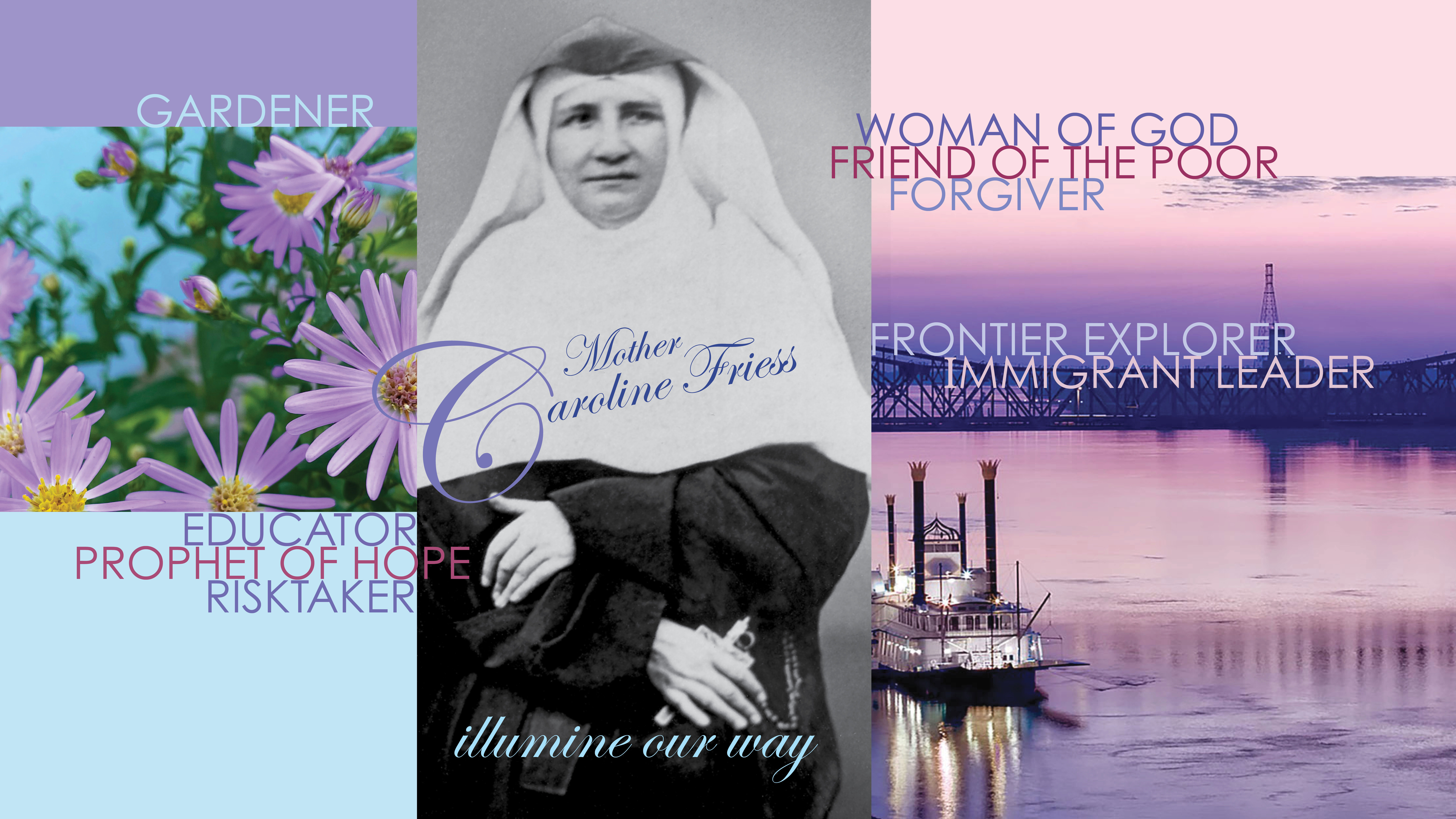 A collage of images with Mother Caroline Friess as the center picture. The words on the image provide glimpses of Mother Caroine's attributes.